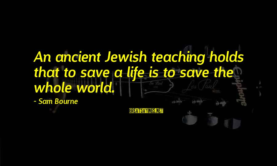 Sam Bourne Sayings By Sam Bourne: An ancient Jewish teaching holds that to save a life is to save the whole