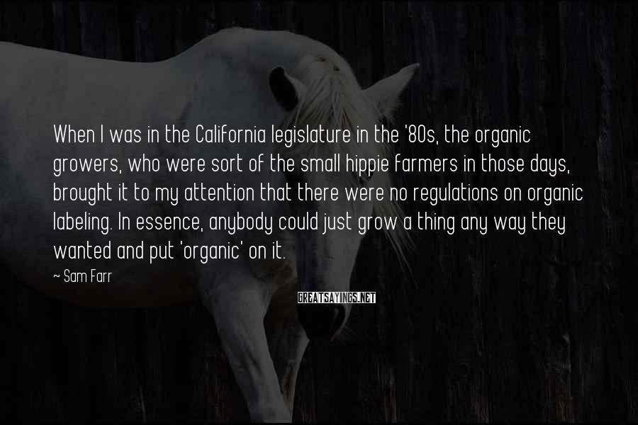 Sam Farr Sayings: When I was in the California legislature in the '80s, the organic growers, who were