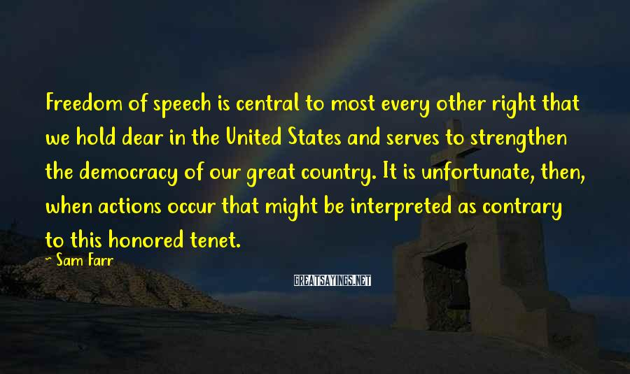 Sam Farr Sayings: Freedom of speech is central to most every other right that we hold dear in