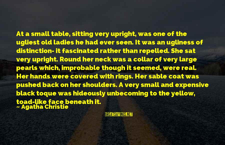 Sam Glenn Sayings By Agatha Christie: At a small table, sitting very upright, was one of the ugliest old ladies he