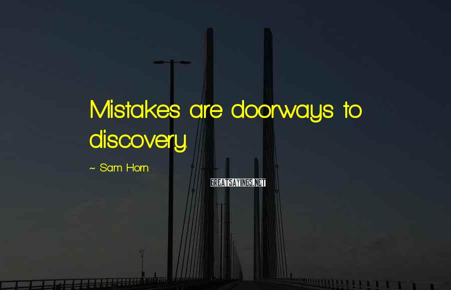 Sam Horn Sayings: Mistakes are doorways to discovery.