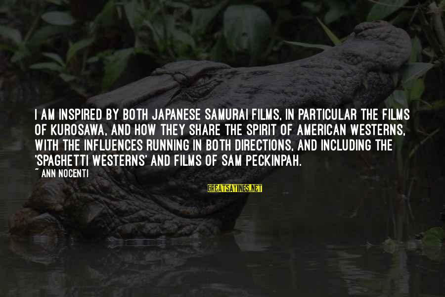 Sam I Am Sayings By Ann Nocenti: I am inspired by both Japanese Samurai films, in particular the films of Kurosawa, and