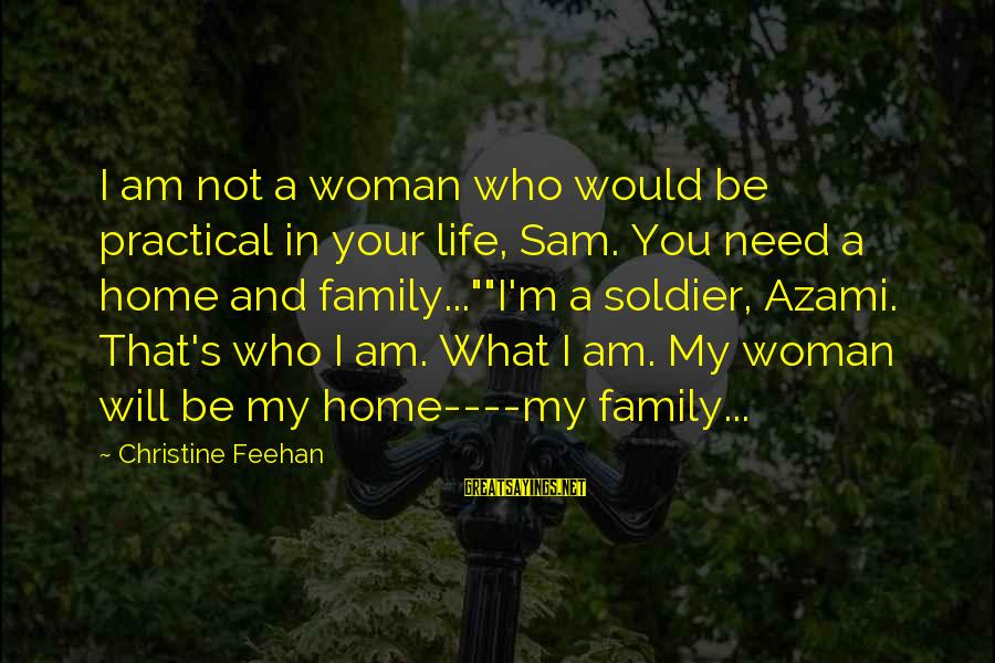 Sam I Am Sayings By Christine Feehan: I am not a woman who would be practical in your life, Sam. You need