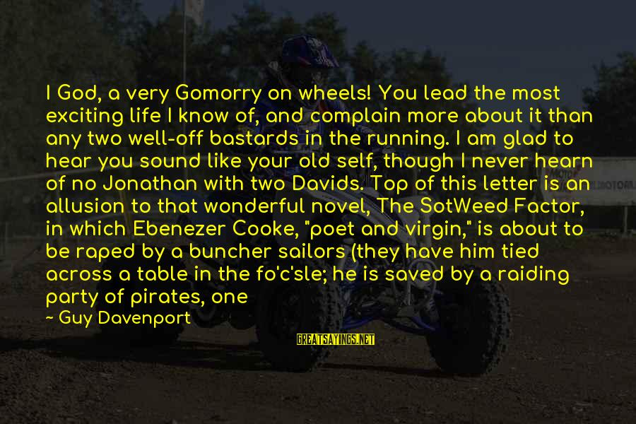 Sam I Am Sayings By Guy Davenport: I God, a very Gomorry on wheels! You lead the most exciting life I know