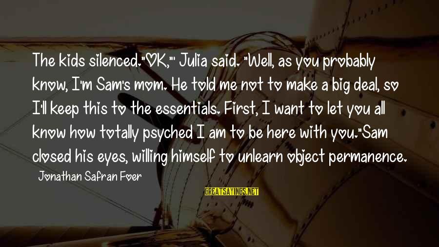 "Sam I Am Sayings By Jonathan Safran Foer: The kids silenced.""OK,""' Julia said. ""Well, as you probably know, I'm Sam's mom. He told"