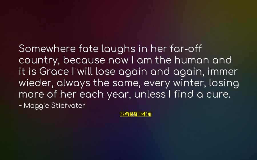 Sam I Am Sayings By Maggie Stiefvater: Somewhere fate laughs in her far-off country, because now I am the human and it