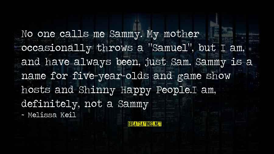 """Sam I Am Sayings By Melissa Keil: No one calls me Sammy. My mother occasionally throws a """"Samuel"""", but I am, and"""