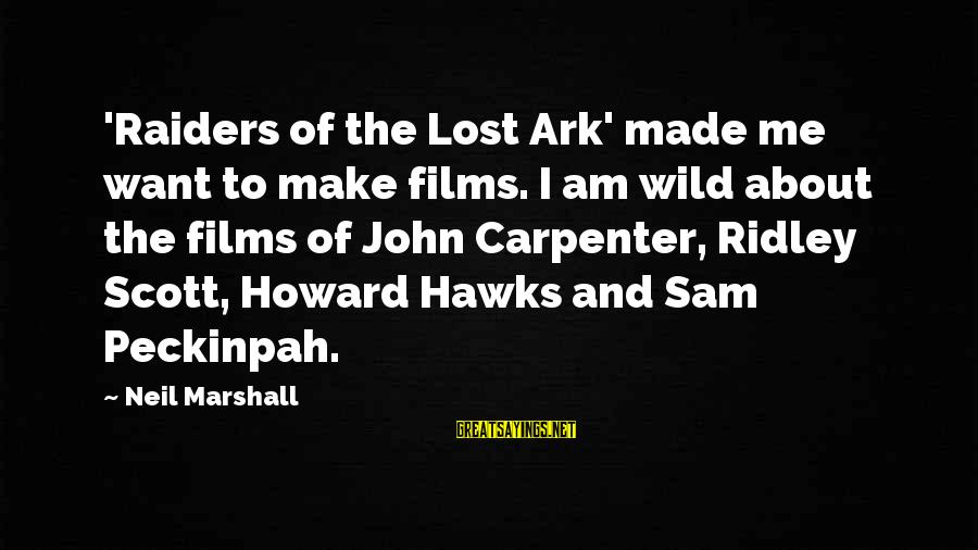Sam I Am Sayings By Neil Marshall: 'Raiders of the Lost Ark' made me want to make films. I am wild about