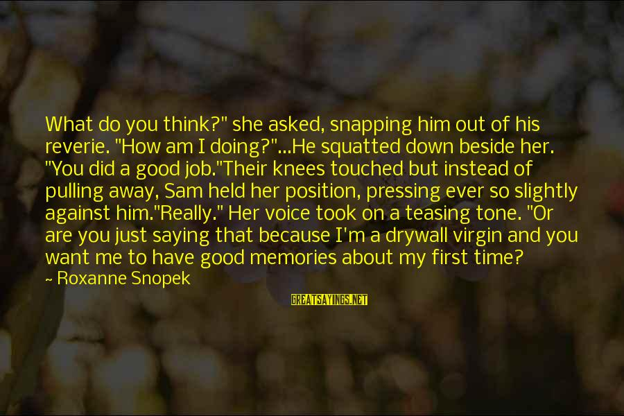 """Sam I Am Sayings By Roxanne Snopek: What do you think?"""" she asked, snapping him out of his reverie. """"How am I"""