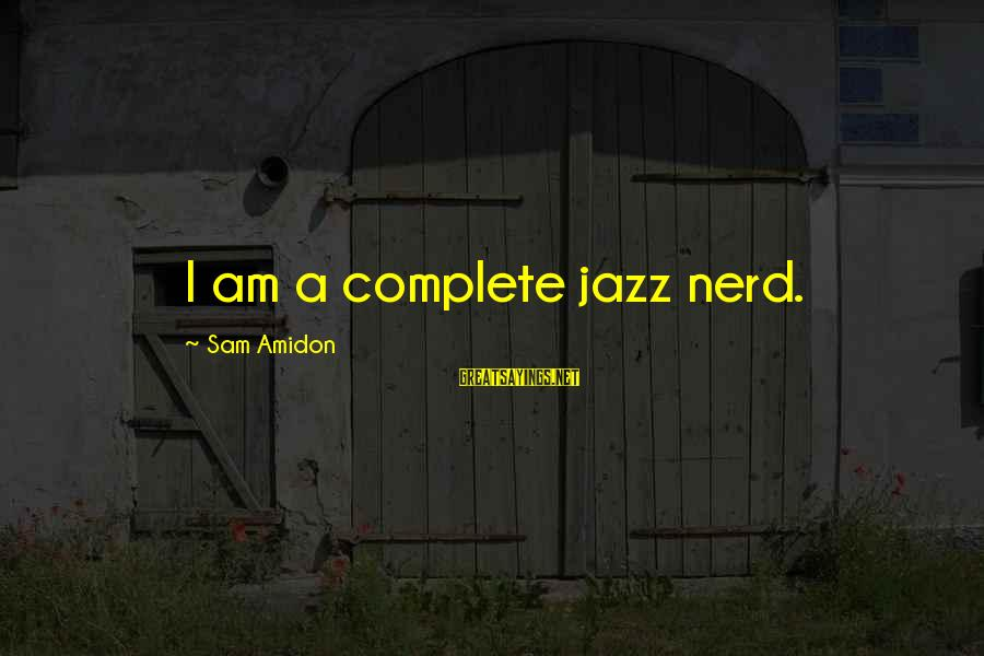 Sam I Am Sayings By Sam Amidon: I am a complete jazz nerd.
