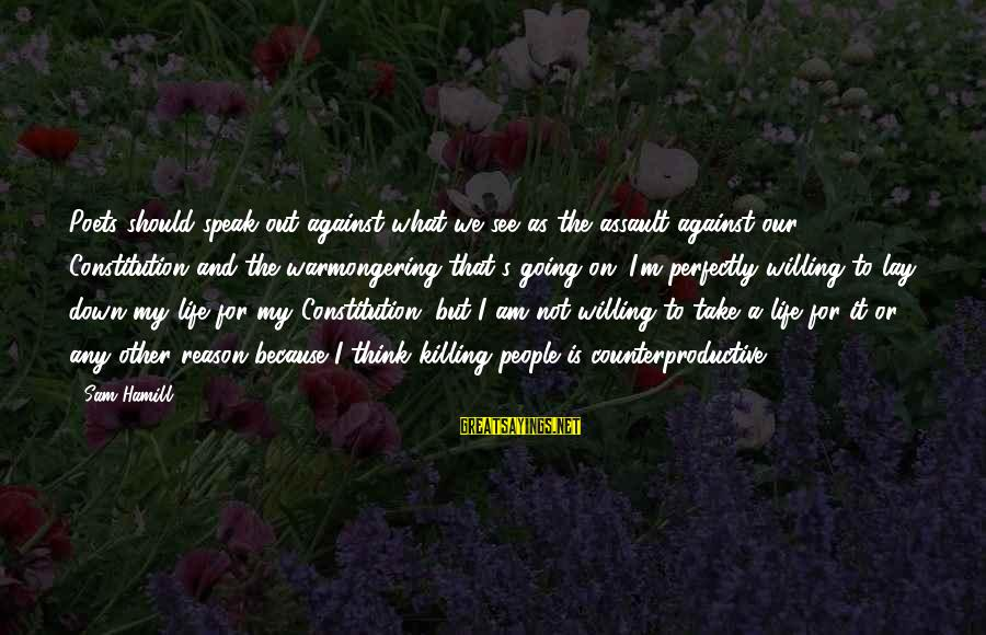 Sam I Am Sayings By Sam Hamill: Poets should speak out against what we see as the assault against our Constitution and