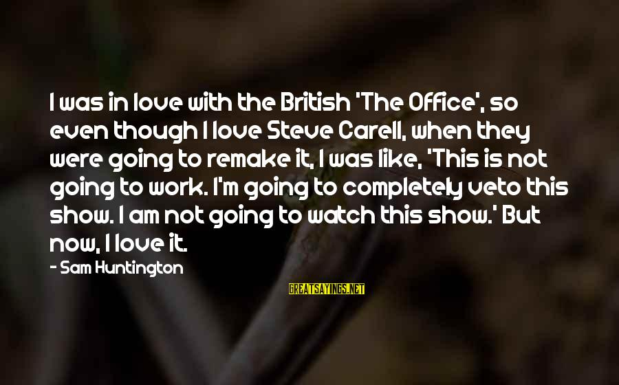 Sam I Am Sayings By Sam Huntington: I was in love with the British 'The Office', so even though I love Steve