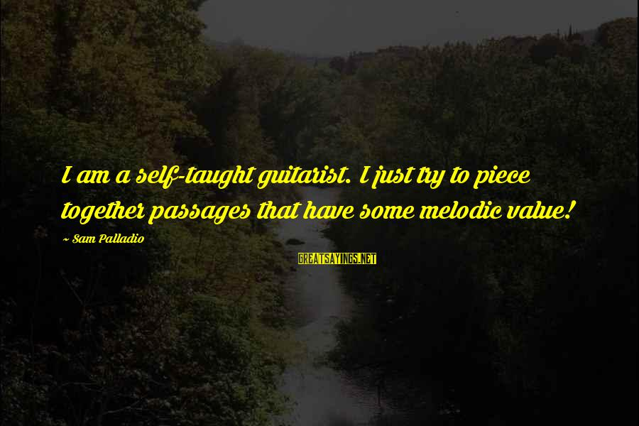 Sam I Am Sayings By Sam Palladio: I am a self-taught guitarist. I just try to piece together passages that have some