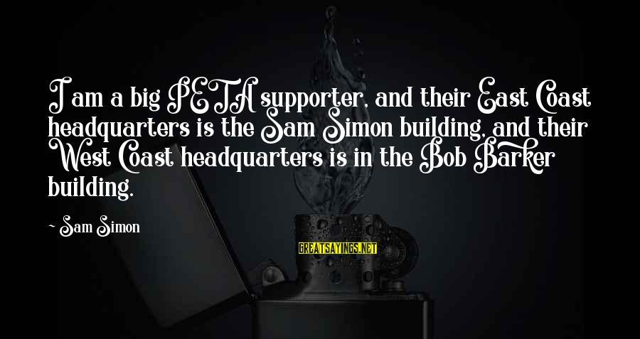 Sam I Am Sayings By Sam Simon: I am a big PETA supporter, and their East Coast headquarters is the Sam Simon