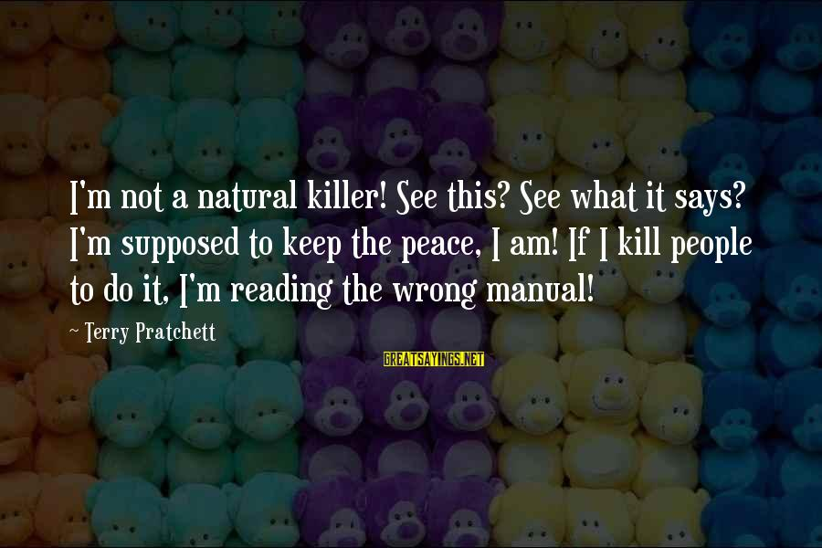 Sam I Am Sayings By Terry Pratchett: I'm not a natural killer! See this? See what it says? I'm supposed to keep