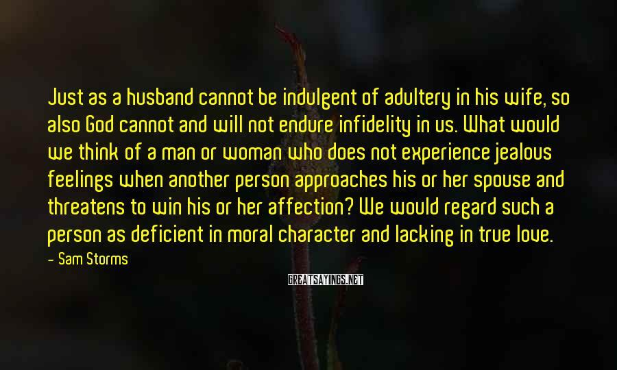 Sam Storms Sayings: Just as a husband cannot be indulgent of adultery in his wife, so also God