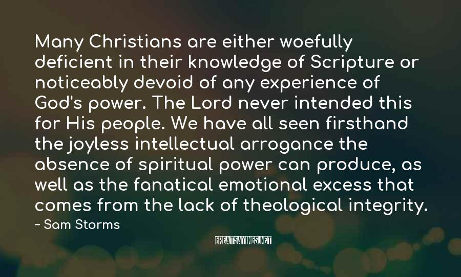 Sam Storms Sayings: Many Christians are either woefully deficient in their knowledge of Scripture or noticeably devoid of