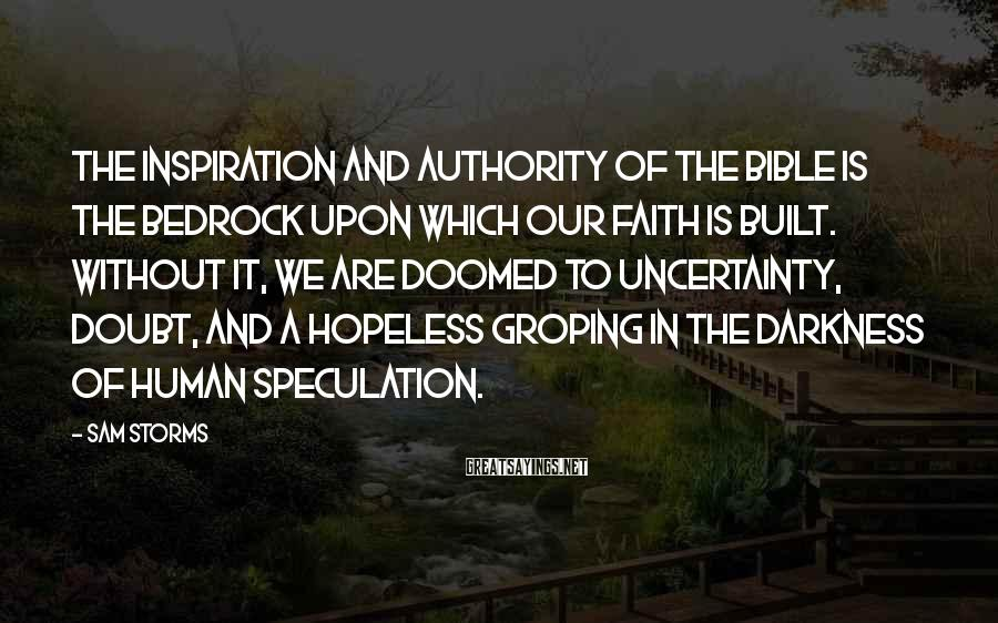 Sam Storms Sayings: The inspiration and authority of the Bible is the bedrock upon which our faith is