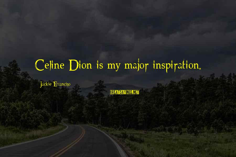 Samassi Sayings By Jackie Evancho: Celine Dion is my major inspiration.