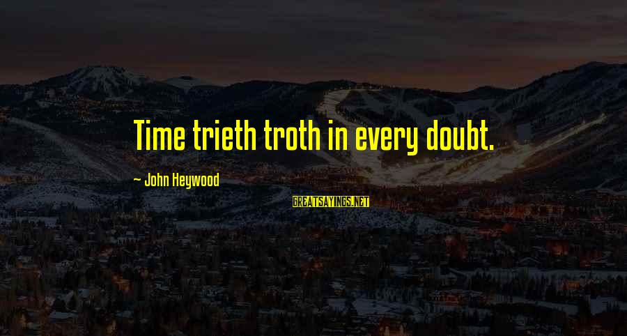 Samassi Sayings By John Heywood: Time trieth troth in every doubt.