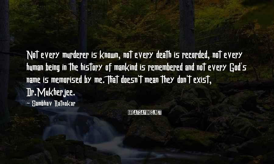 Sambhav Ratnakar Sayings: Not every murderer is known, not every death is recorded, not every human being in