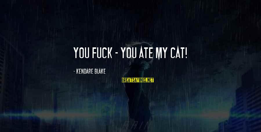 Sammies Sayings By Kendare Blake: You fuck - you ate my cat!
