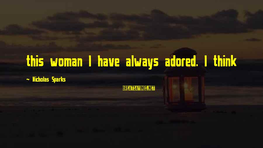 Sammies Sayings By Nicholas Sparks: this woman I have always adored. I think
