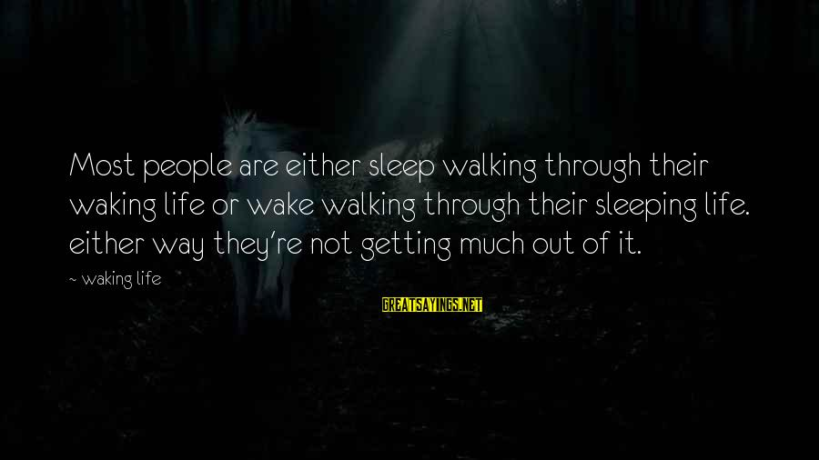 Sammies Sayings By Waking Life: Most people are either sleep walking through their waking life or wake walking through their