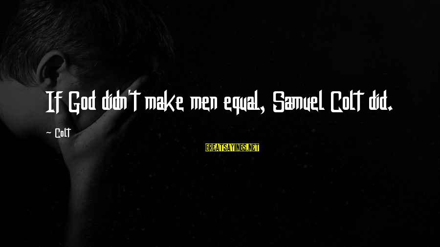 Samuel Colt Gun Sayings By Colt: If God didn't make men equal, Samuel Colt did.