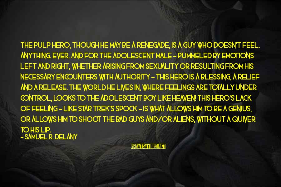 Samuel Delany Sayings By Samuel R. Delany: The pulp hero, though he may be a renegade, is a guy who doesn't feel.