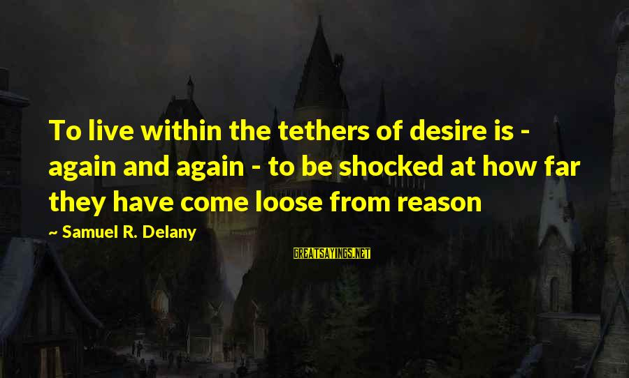 Samuel Delany Sayings By Samuel R. Delany: To live within the tethers of desire is - again and again - to be