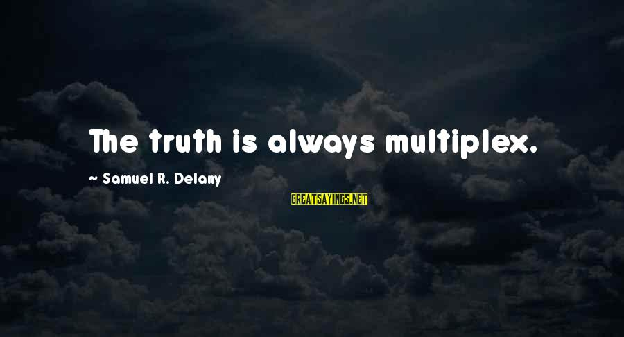 Samuel Delany Sayings By Samuel R. Delany: The truth is always multiplex.