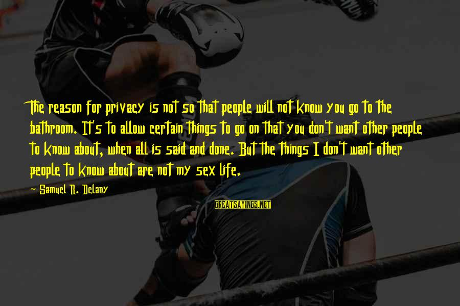 Samuel Delany Sayings By Samuel R. Delany: The reason for privacy is not so that people will not know you go to