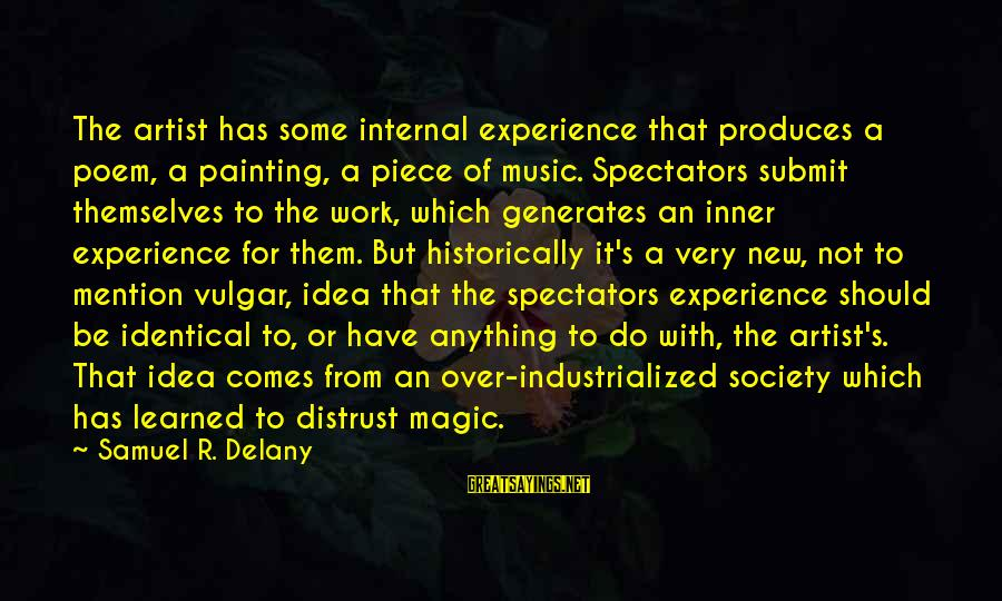 Samuel Delany Sayings By Samuel R. Delany: The artist has some internal experience that produces a poem, a painting, a piece of