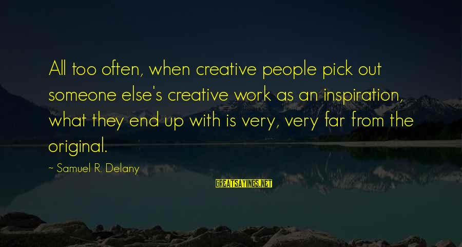 Samuel Delany Sayings By Samuel R. Delany: All too often, when creative people pick out someone else's creative work as an inspiration,