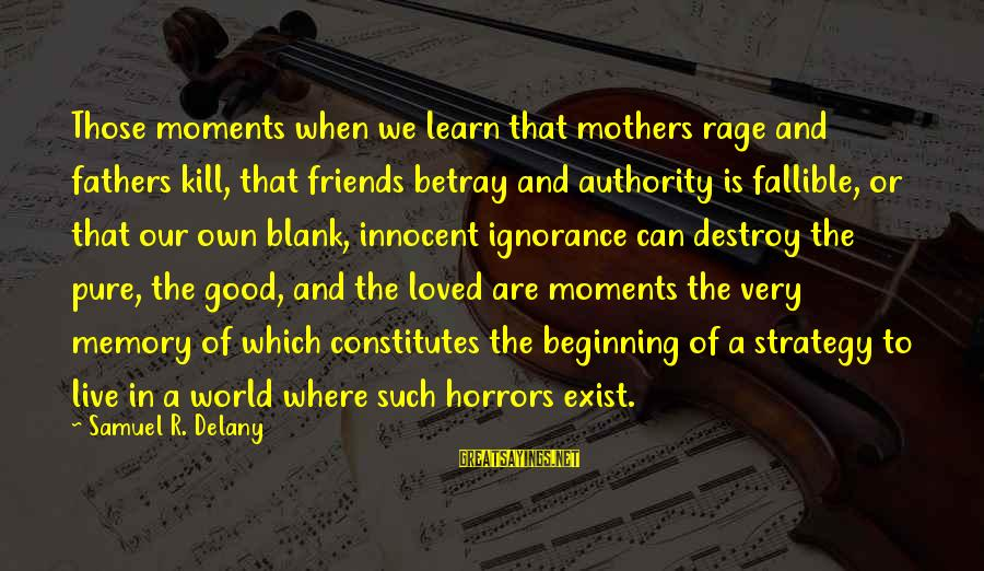 Samuel Delany Sayings By Samuel R. Delany: Those moments when we learn that mothers rage and fathers kill, that friends betray and