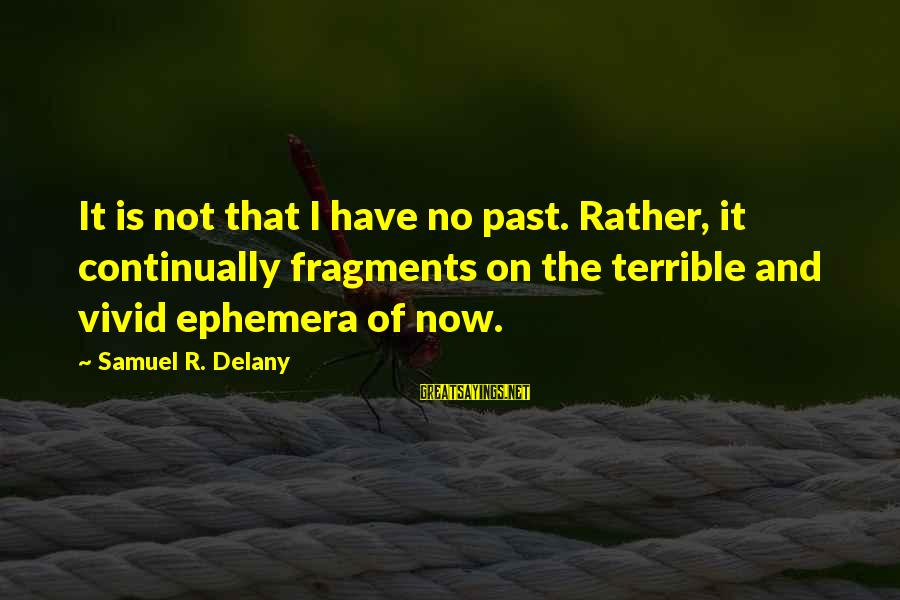 Samuel Delany Sayings By Samuel R. Delany: It is not that I have no past. Rather, it continually fragments on the terrible