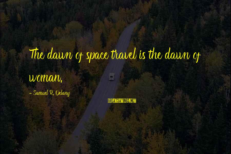 Samuel Delany Sayings By Samuel R. Delany: The dawn of space travel is the dawn of woman.