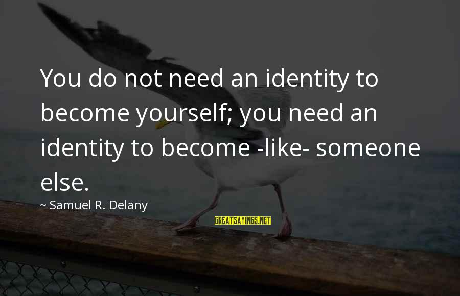 Samuel Delany Sayings By Samuel R. Delany: You do not need an identity to become yourself; you need an identity to become