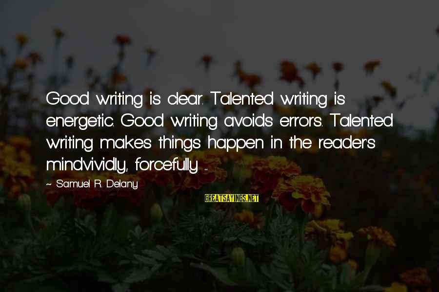 Samuel Delany Sayings By Samuel R. Delany: Good writing is clear. Talented writing is energetic. Good writing avoids errors. Talented writing makes