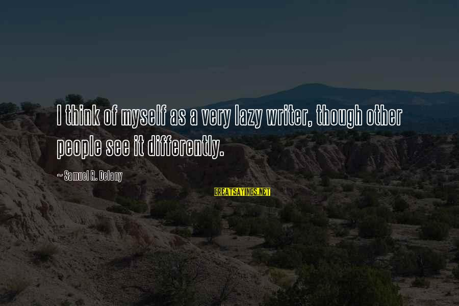 Samuel Delany Sayings By Samuel R. Delany: I think of myself as a very lazy writer, though other people see it differently.