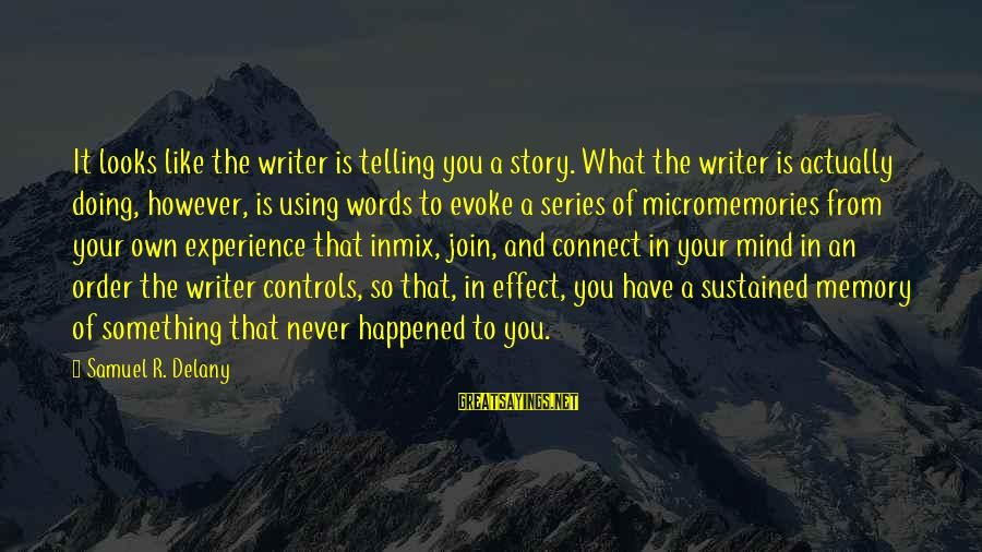 Samuel Delany Sayings By Samuel R. Delany: It looks like the writer is telling you a story. What the writer is actually