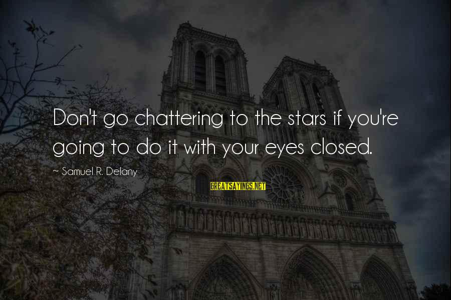 Samuel Delany Sayings By Samuel R. Delany: Don't go chattering to the stars if you're going to do it with your eyes