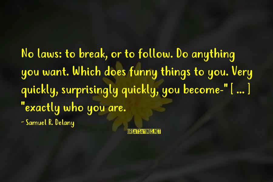 Samuel Delany Sayings By Samuel R. Delany: No laws: to break, or to follow. Do anything you want. Which does funny things
