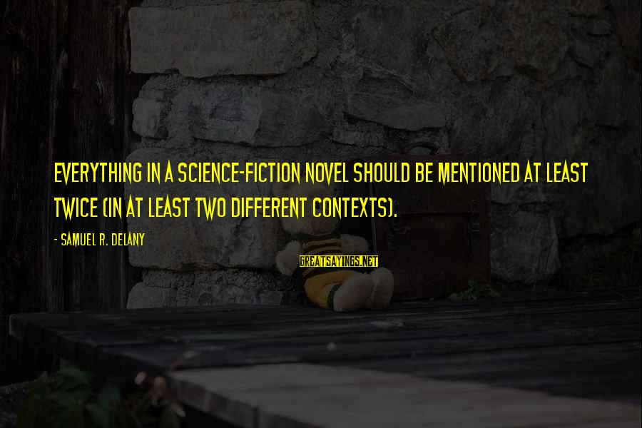 Samuel Delany Sayings By Samuel R. Delany: Everything in a science-fiction novel should be mentioned at least twice (in at least two
