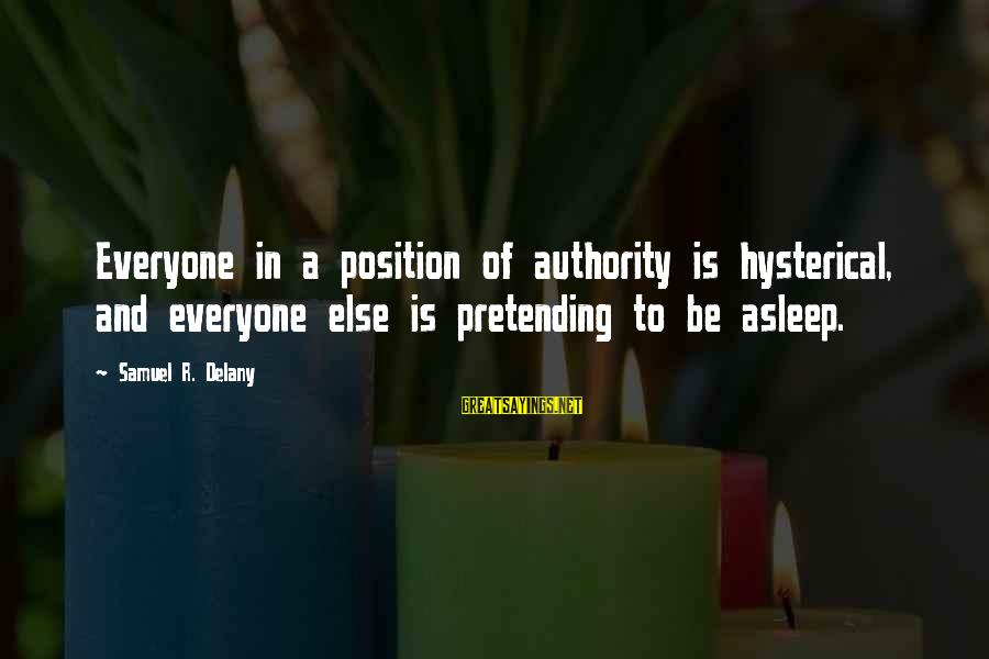 Samuel Delany Sayings By Samuel R. Delany: Everyone in a position of authority is hysterical, and everyone else is pretending to be