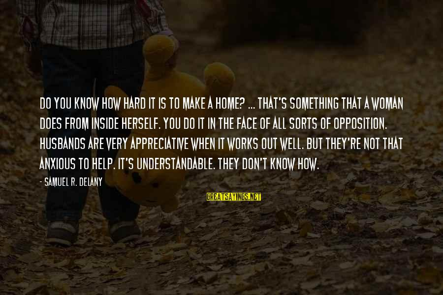 Samuel Delany Sayings By Samuel R. Delany: Do you know how hard it is to make a home? ... That's something that