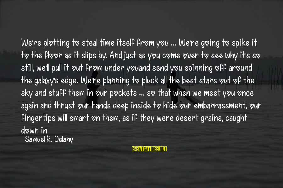 Samuel Delany Sayings By Samuel R. Delany: We're plotting to steal time itself from you ... We're going to spike it to