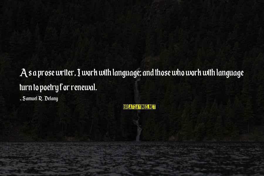 Samuel Delany Sayings By Samuel R. Delany: As a prose writer, I work with language; and those who work with language turn