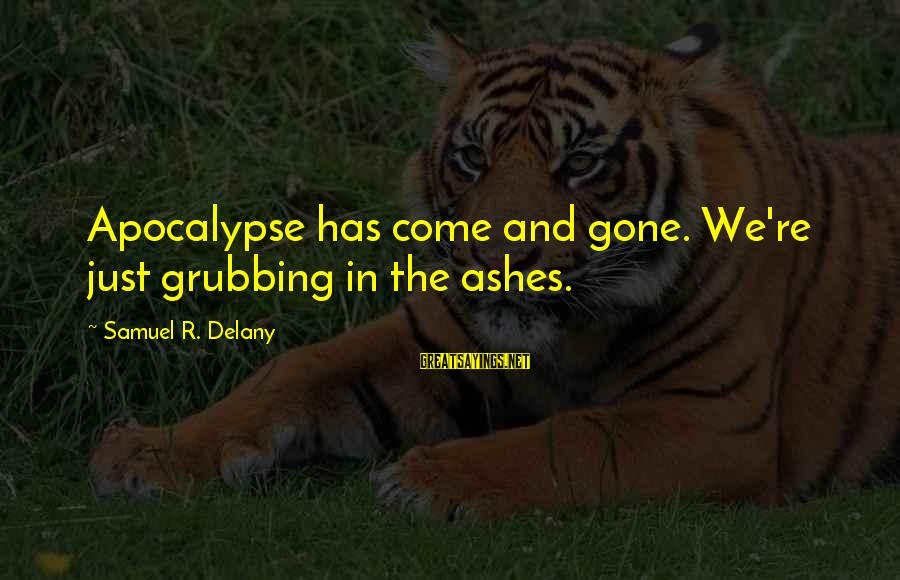 Samuel Delany Sayings By Samuel R. Delany: Apocalypse has come and gone. We're just grubbing in the ashes.